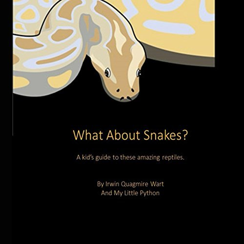 What About Snakes?: A kids guide to these amazing reptiles  by  My Python