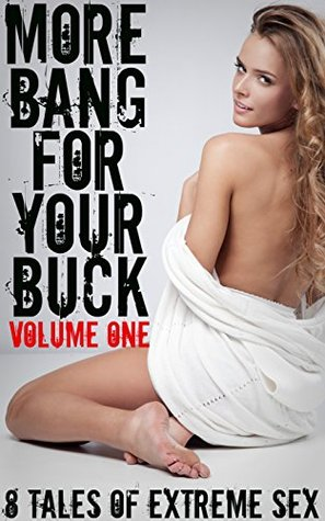 More Bang For Your Buck: Volume One - 8 Tales Of Extreme Sex  by  Brock Landers