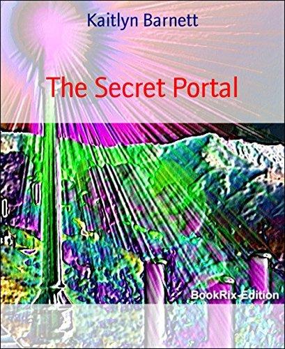 The Secret Portal: Portals  by  Kaitlyn Barnett