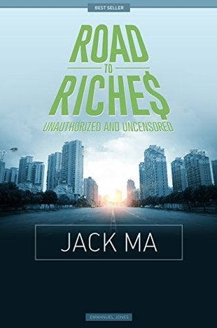 Jack Ma - Road To Riches Famous Billionaires Unauthorized & Uncensored Emmanuel Jones