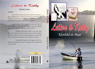 Letters to Kathy: Letters and Notes Written James Traill Lyon by Klothild de Baar
