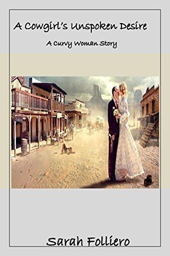 A Cowgirls Unspoken Desire: A Curvy Woman Story  by  Sarah Folliero