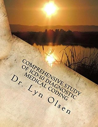 Comprehensive Study of ICD-10 Diagnostic Medical Coding: For Physician and Outpatient Coding  by  Lyn Olsen