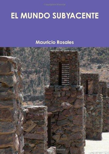 El Mundo Subyacente Mauricio Rosales