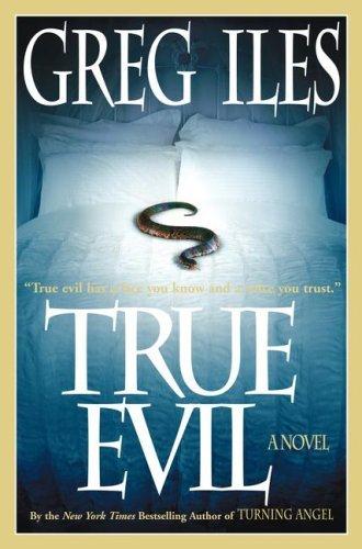 True Evil: A Novel Greg Iles