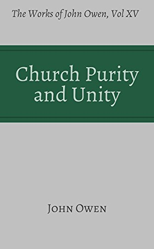 Church Purity and Unity (Works of John Owen, Volume 15)  by  John Owen