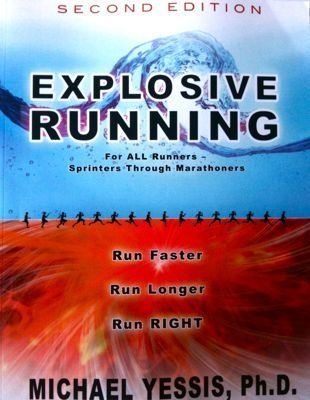 Explosive Running: For All Runners, Sprinters Through Marathoners  by  Michael Yessis