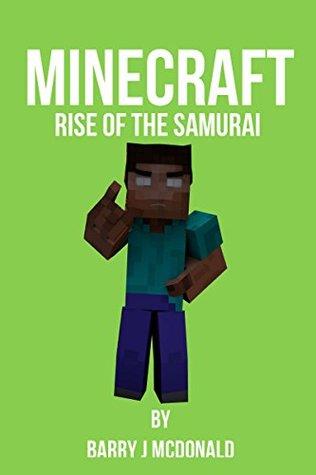 Minecraft - Rise Of The Samurai (Barry J McDonald Series Book 7)  by  Barry J McDonald