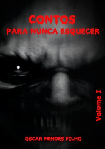 Contos Para Nunca Esquecer: Volume I  by  Oscar Mendes Filho