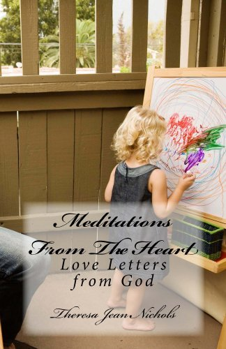 Meditations From The Heart: Love Letters from God  by  Theresa Nichols