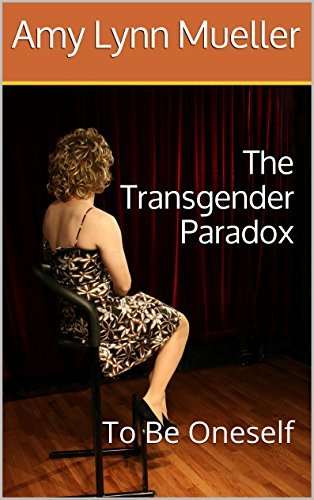 The Transgender Paradox: To Be Oneself Amy Lynn Mueller