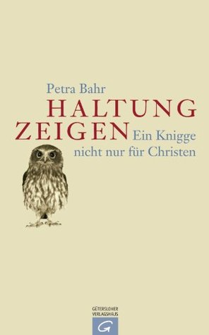 Haltung zeigen: Ein Knigge nicht nur für Christen  by  Petra Bahr