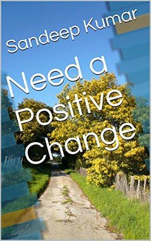 Need a Positive Change Sandeep Kumar