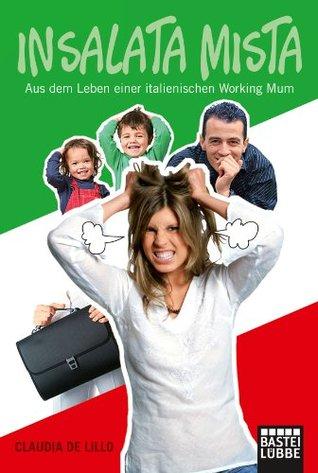 Insalata mista: Aus dem Leben einer italienischen Working Mum  by  Claudia De Lillo