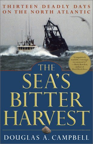 The Seas Bitter Harvest: Thirteen Deadly Days on the North Atlantic  by  Douglas A. Campbell