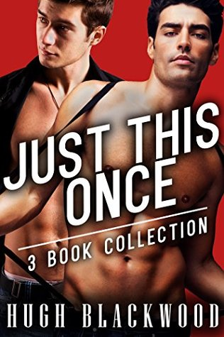 JUST THIS ONCE - First Gay MM MMM Bisexual Romance (3 Story Bundle) Hugh Blackwood