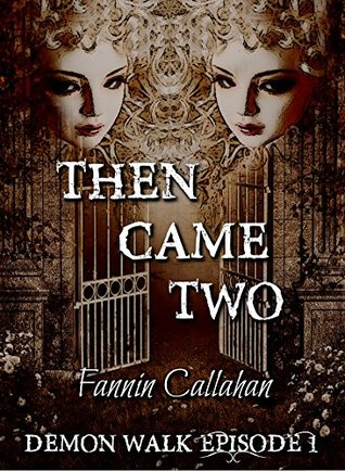 Then Came Two: Demon Walk Episode 1  by  Fannin Callahan