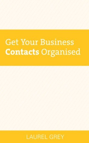 Get Your Business Contacts Organised  by  Laurel Grey