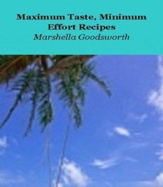 Maximum Taste, Minimum Effort Recipes  by  Marshella Goodsworth