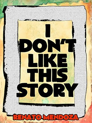 I dont like this story  by  Renato Mendoza