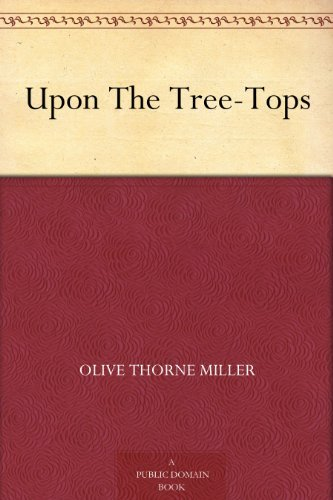 Upon The Tree-Tops Olive Thorne Miller