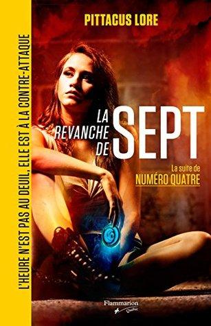 La revanche de Sept: La suite de Numéro Quatre  by  Pittacus Lore