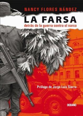 La farsa: Detrás de la guerra contra el narco  by  Nancy Flores Nández