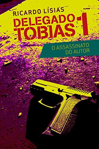 Delegado Tobias 1 - O assassinato do autor  by  Ricardo Lísias