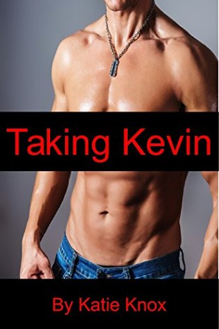 Taking Kevin: The Enslavement of Kevin  by  Katie Knox