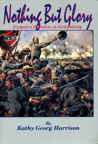Nothing But Glory: Picketts Division at Gettysburg  by  Kathy   George