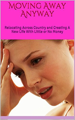 Moving Away Anyway: Relocating Across Country and Creating A New Life With Little or No Money  by  James Perry