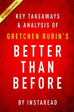 Better Than Before: Gretchen Rubin | Key Takeaways & Analysis: Mastering the Habits of Our Everyday Lives by InstaRead