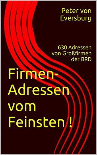 Firmen-Adressen vom Feinsten !: 630 Adressen von Großfirmen der BRD  by  Peter von Eversburg