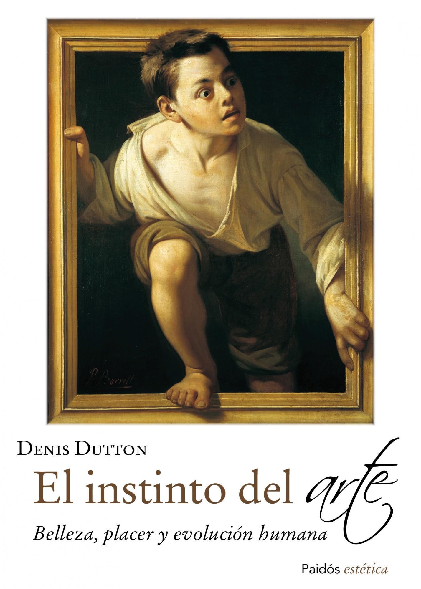 El instinto del arte: Belleza, placer y evolución humana Denis Dutton
