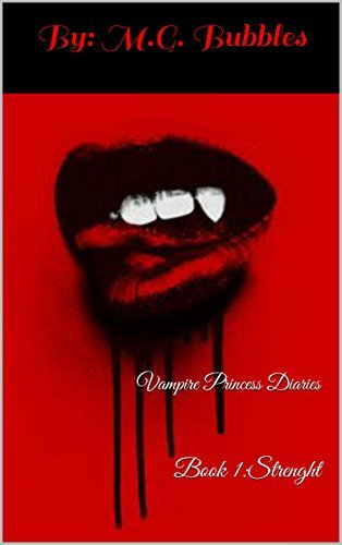 Vampire Princess Diaries: Book 1:Strenght  by  By: M.G. Bubbles