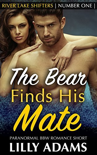 The Bear Finds His Mate: A Paranormal BBW Romance Short (River Lake Shifters Book 1)  by  Lilly Adams