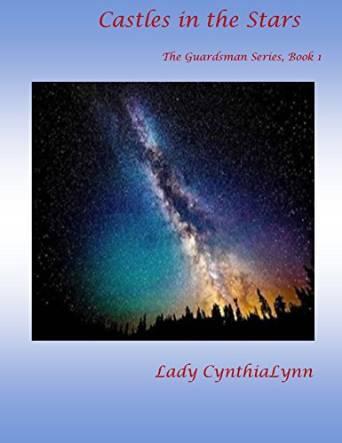 Castles in the Stars: The Guardsmen Series Lady CynthiaLynn
