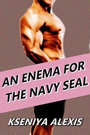 An Enema for the Navy SEAL: A First Time Gay / MM Medical Erotica Doctor Play Story  by  Kseniya Alexis
