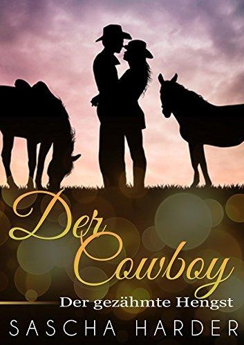 Der Cowboy: Der gezähmte Hengst (Echte Männer 3)  by  Sascha Harder