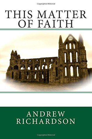 This Matter of Faith  by  Andrew   Richardson