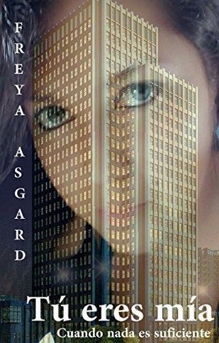 Tú eres mía: Cuando nada es suficiente (Posesión nº 1) Freya Asgard