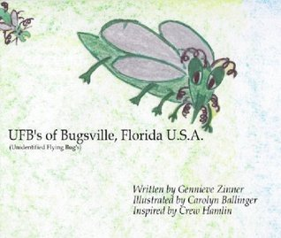 The Ufbs of Bugsville, Florida USA  by  Gennieve Zinner