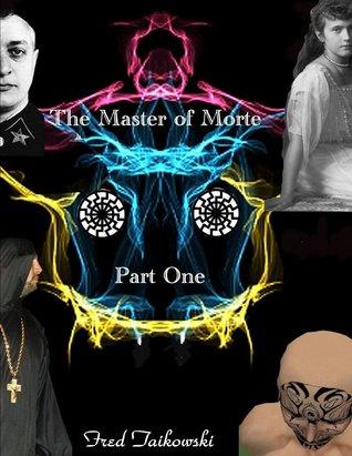 The Master of Morte Part One Fred Taikowski