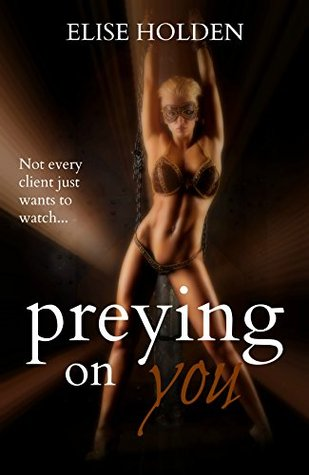 Preying On You (Hidden Chapters Book 1)  by  Elise Holden