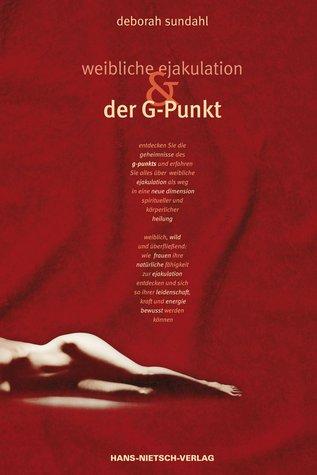 Weibliche Ejakulation und der G-Punkt  by  Deborah Sundahl