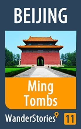 Ming Tombs near Beijing - a travel guide and tour as with the best local guide (Beijing Travel Stories Book 11)  by  Wander Stories
