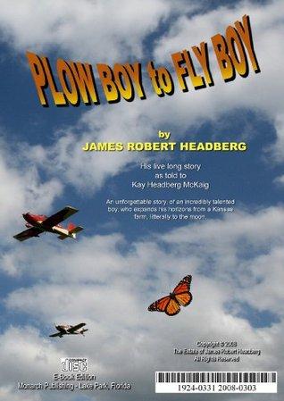Plow Boy to Fly Boy  by  James Robert Headberg