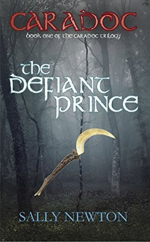 The Defiant Prince (The Caradoc Trilogy #1) Sally Newton