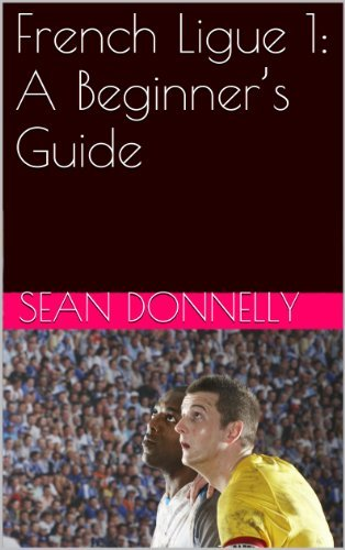 French Ligue 1: A Beginners Guide  by  Sean Donnelly