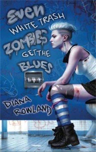 Even White Trash Zombies Get The Blues (White Trash Zombie 2) Diana Rowland